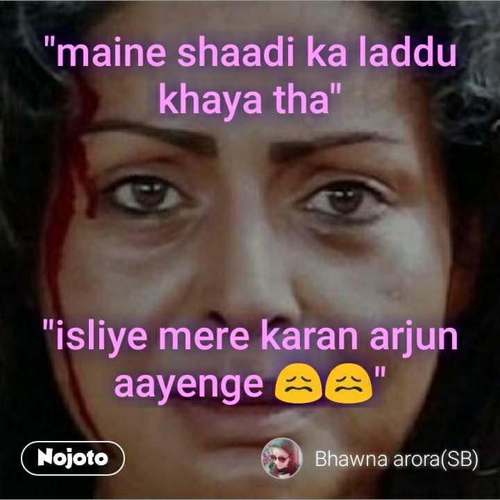 """""""maine shaadi ka laddu khaya tha""""     """"isliye mere karan arjun aayenge 😖😖"""""""