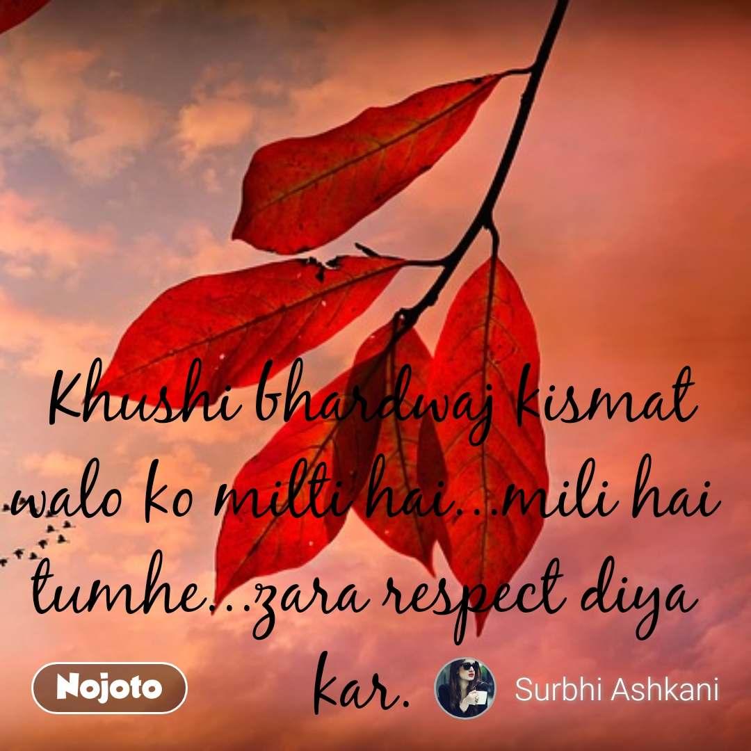Khushi bhardwaj kismat walo ko milti hai...mili hai tumhe...zara respect diya kar. #NojotoQuote