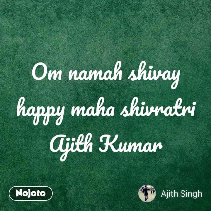 Om namah shivay happy maha shivratri Ajith Kumar