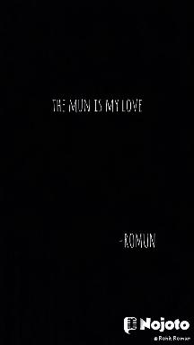 the mun is my love                                      -ROMUN