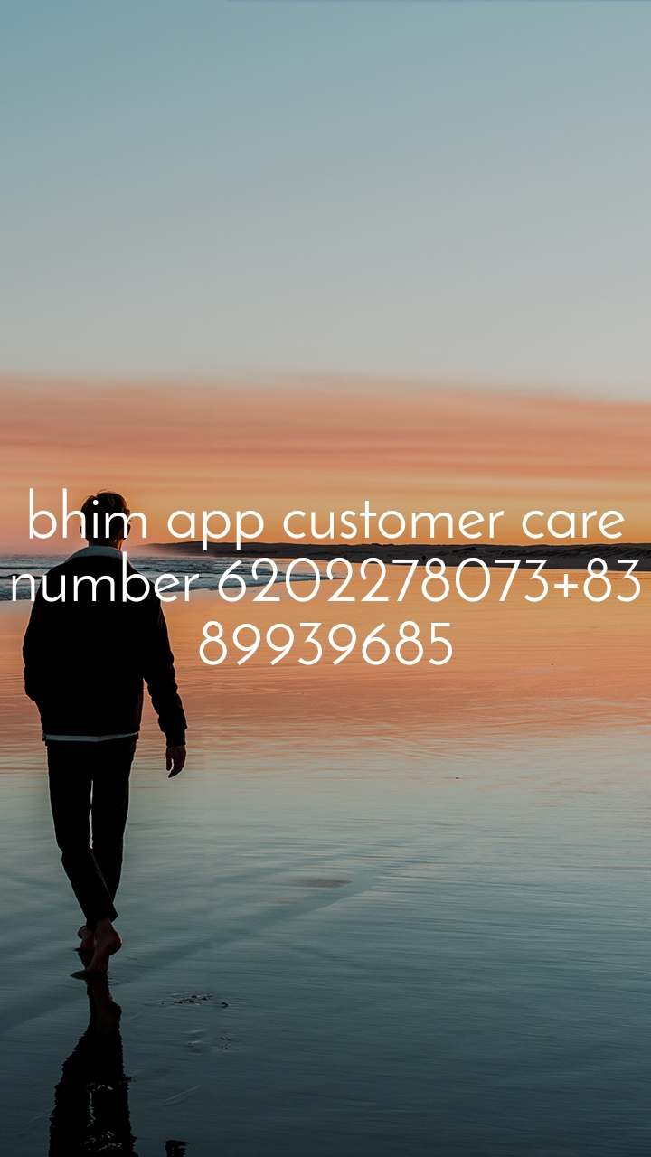 Alone  bhim app customer care number 6202278073+8389939685