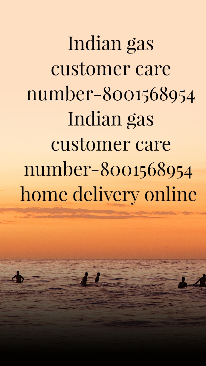 Indian gas customer care number-8001568954 Indian gas customer care number-8001568954  home delivery online