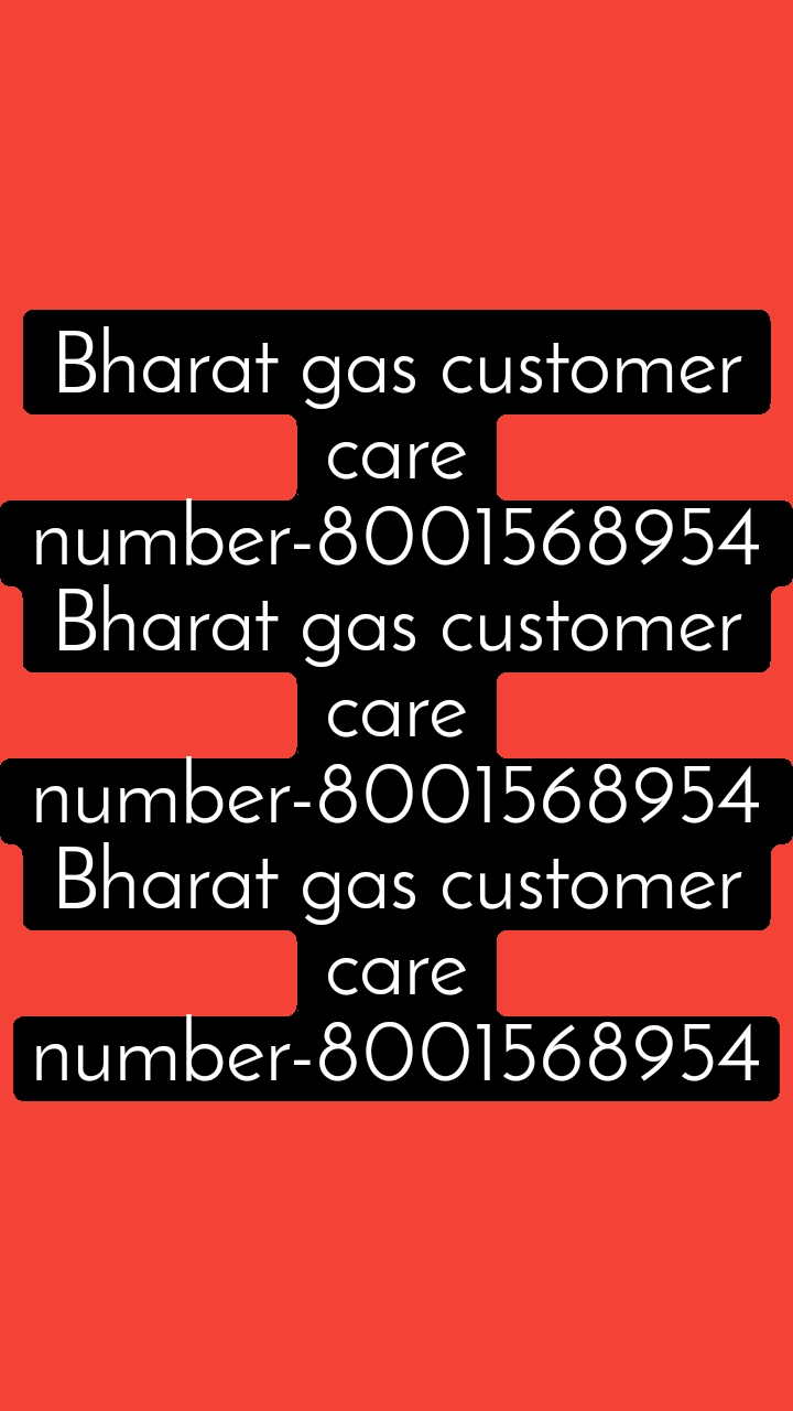 Bharat gas customer care number-8001568954 Bharat gas customer care number-8001568954 Bharat gas customer care number-8001568954
