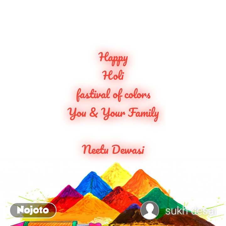 Happy Holi fastival of colors You & Your Family  Neetu Dewasi