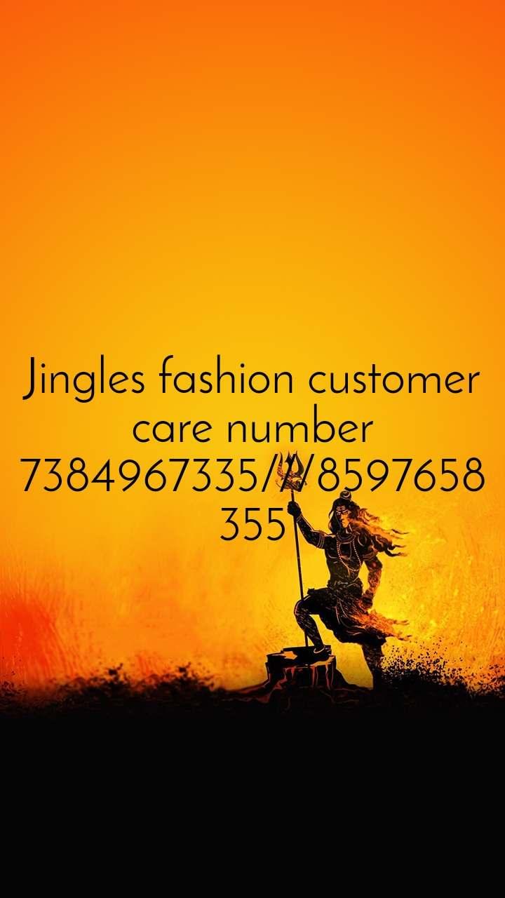 Jingles fashion customer care number 7384967335///8597658355