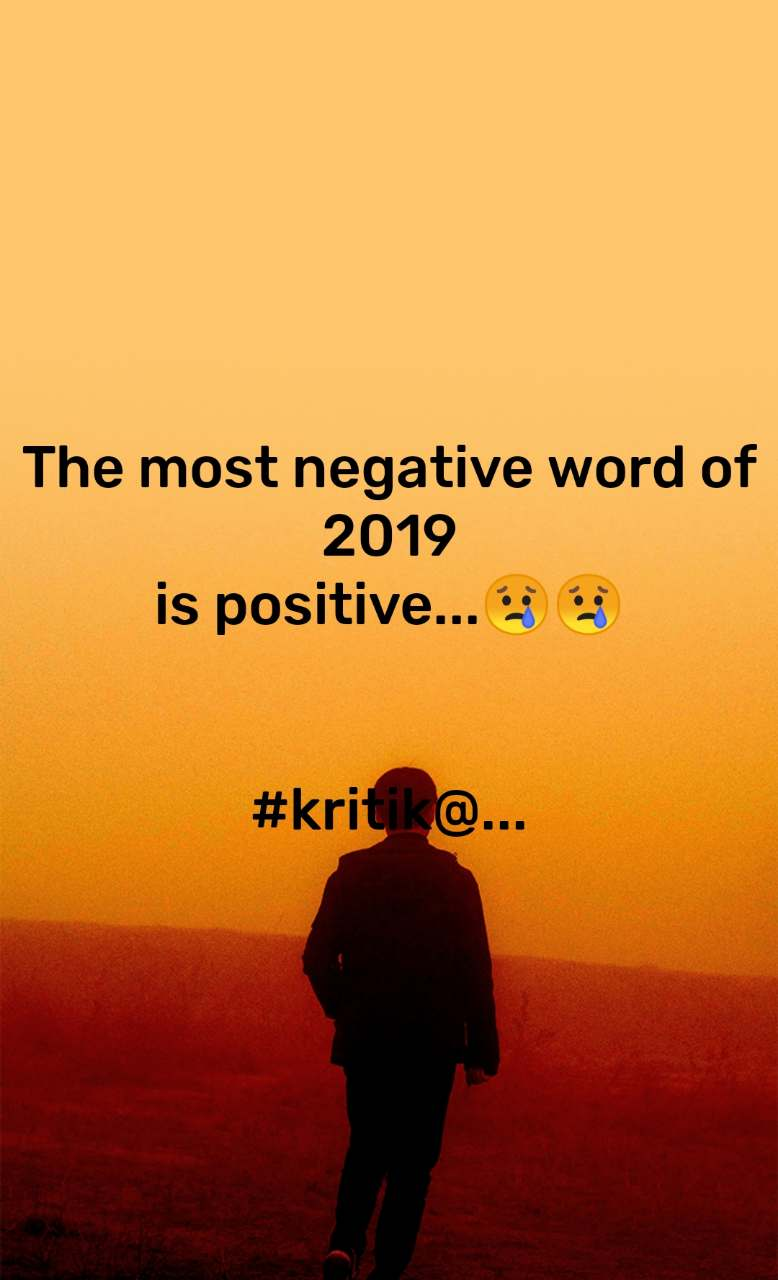 The most negative word of 2019 is positive...😢😢   #kritik@...