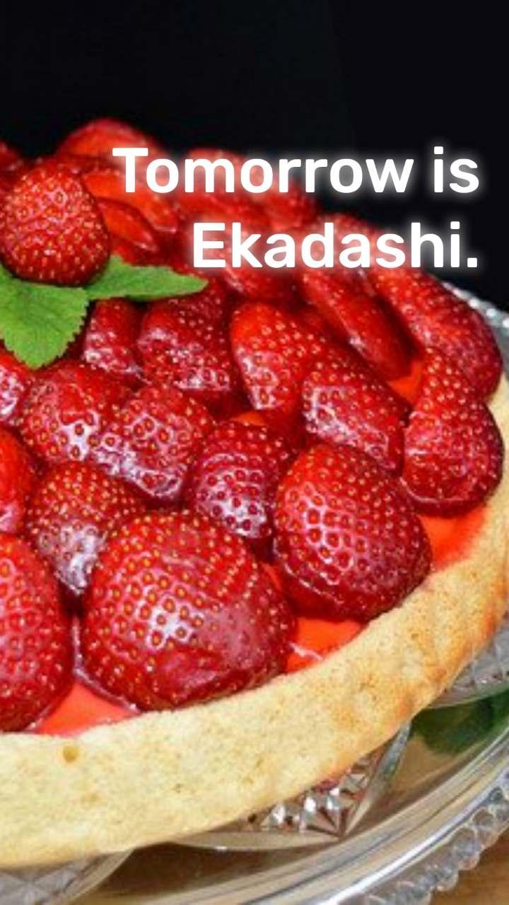 Tomorrow is Ekadashi.