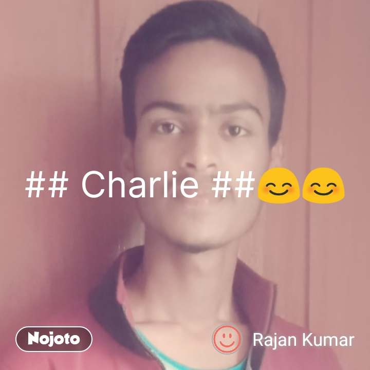 ## Charlie ##😊😊 #NojotoQuote