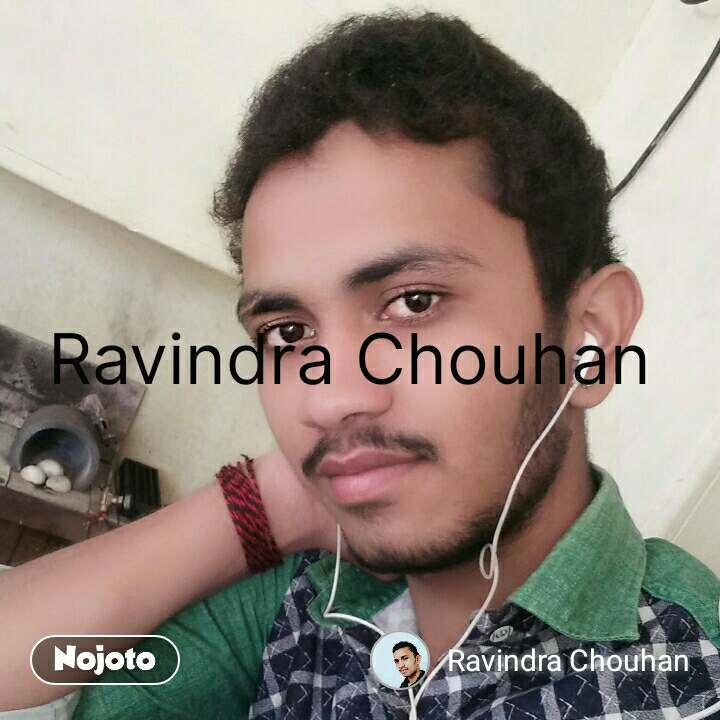 Ravindra Chouhan  #NojotoQuote