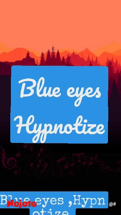 Blue eyes Hypnotize Blue eyes ,Hypnotize