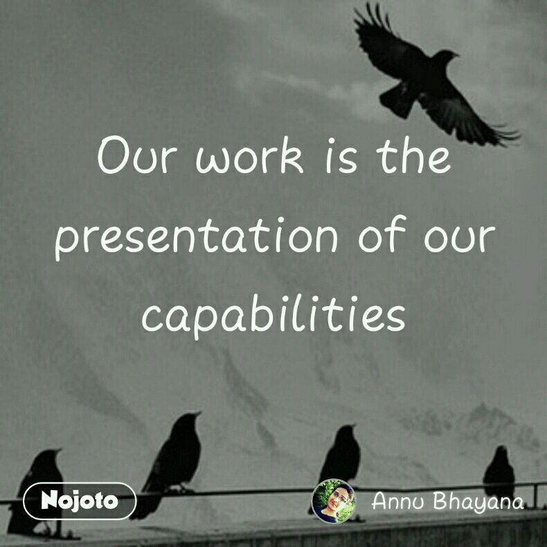 Our work is the presentation of our capabilities