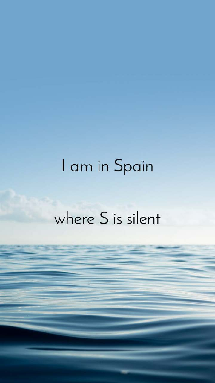I am in Spain   where S is silent