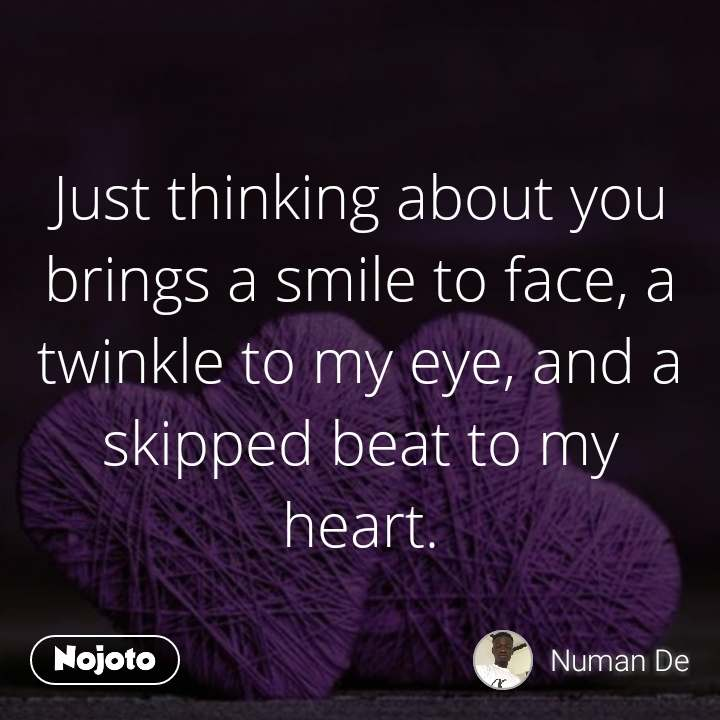 Just thinking about you brings a smile to face, a twinkle to my eye, and a skipped beat to my heart. #NojotoQuote