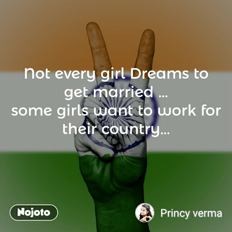 Not every girl Dreams to get married ... some girls want to work for their country...