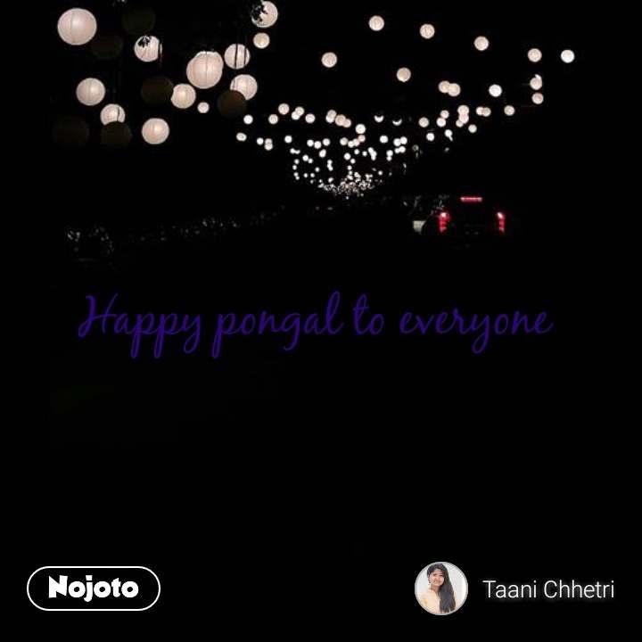 Happy pongal to everyone  #NojotoQuote