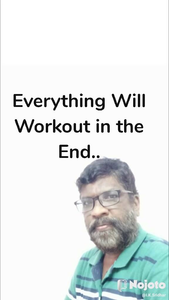 Everything Will Workout in the End..