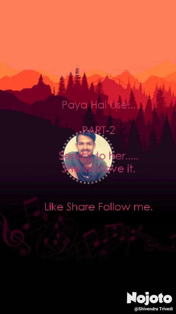Paya Hai Use...  PART-2  Send it to her..... She will love it.   Like Share Follow me.