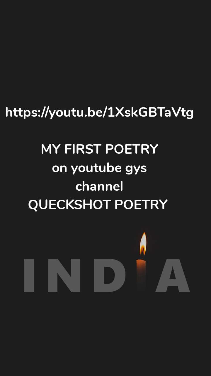 https://youtu.be/1XskGBTaVtg  MY FIRST POETRY on youtube gys channel QUECKSHOT POETRY