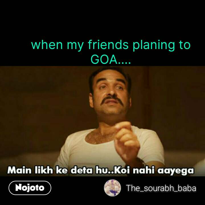Funny Hindi Memes When My Friends Planing To Goa Nojoto