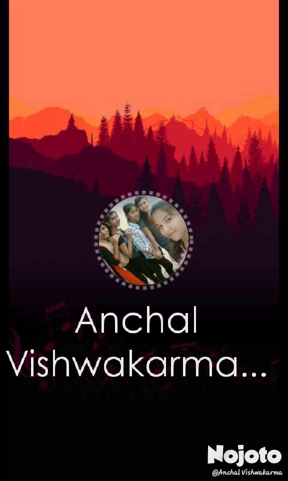 Anchal Vishwakarma...