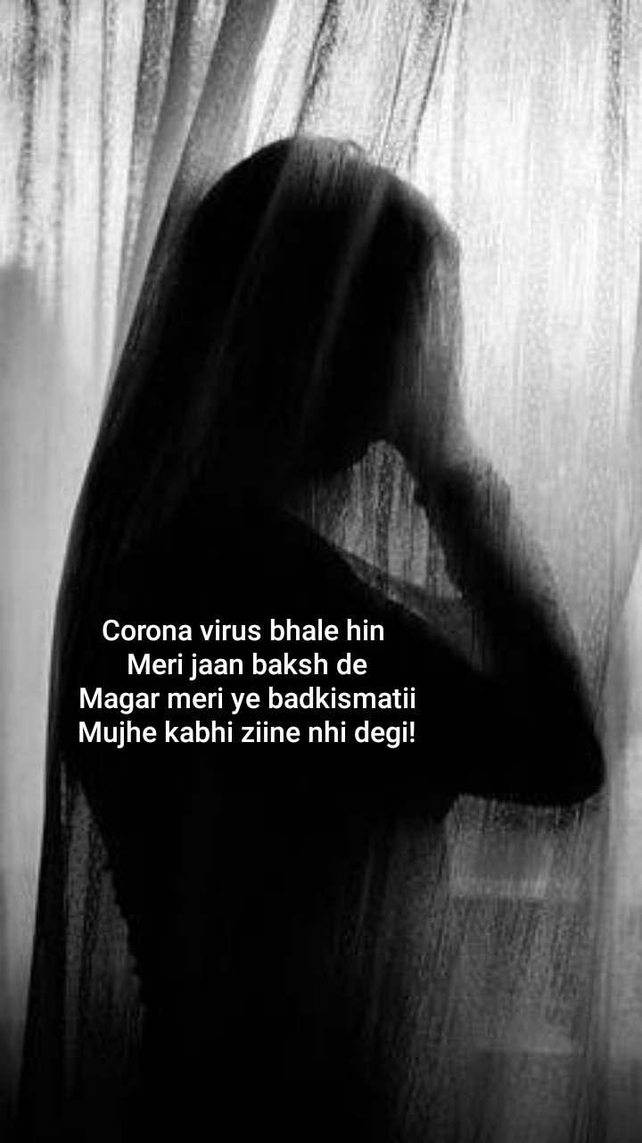 Corona virus bhale hin  Meri jaan baksh de Magar meri ye badkismatii Mujhe kabhi ziine nhi degi!