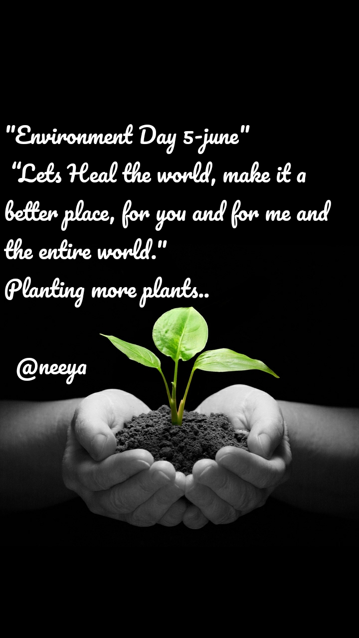 """Environment Day 5-june""  ""Lets Heal the world, make it a better place, for you and for me and the entire world.""  Planting more plants..    @neeya"