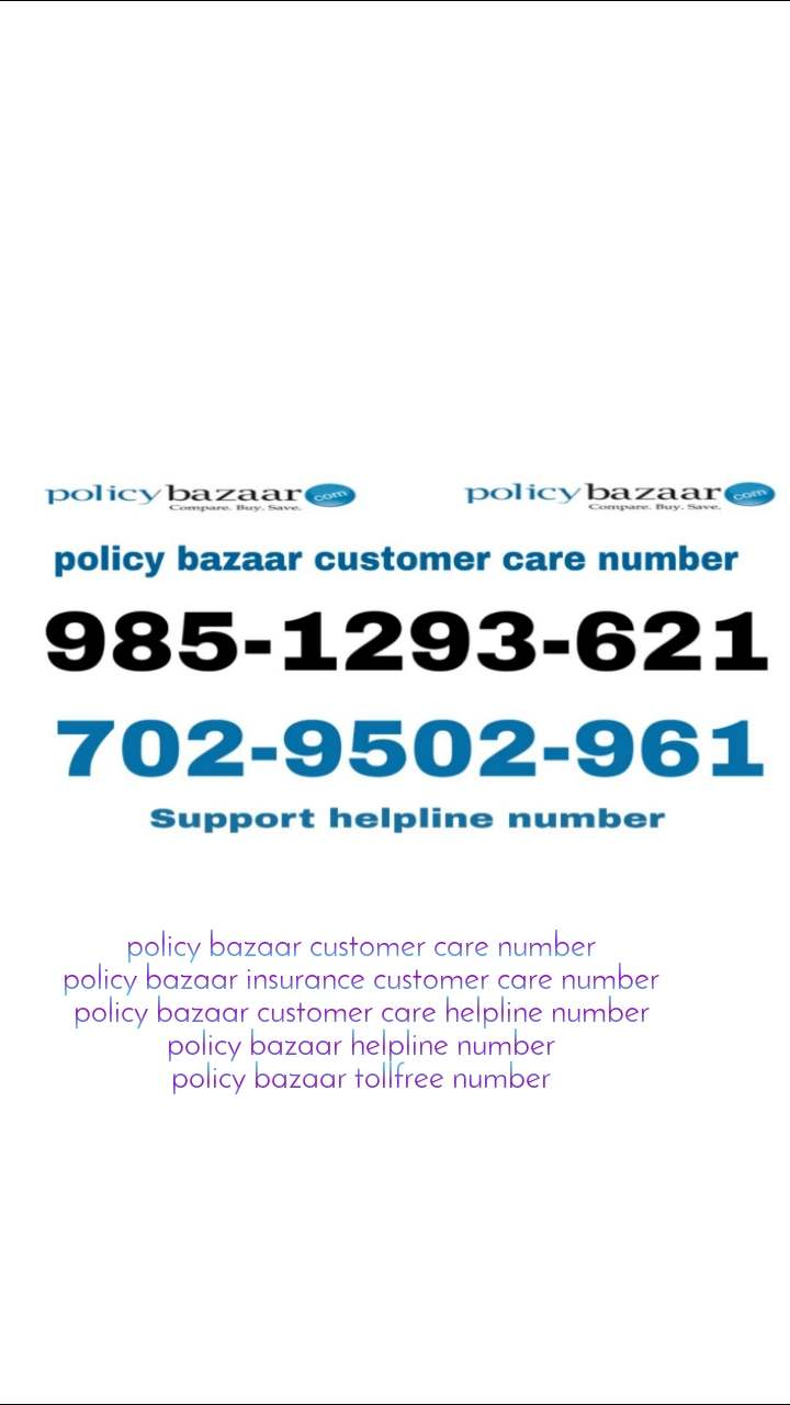policy bazaar customer care number policy bazaar insurance customer care number policy bazaar customer care helpline number policy bazaar helpline number policy bazaar tollfree number