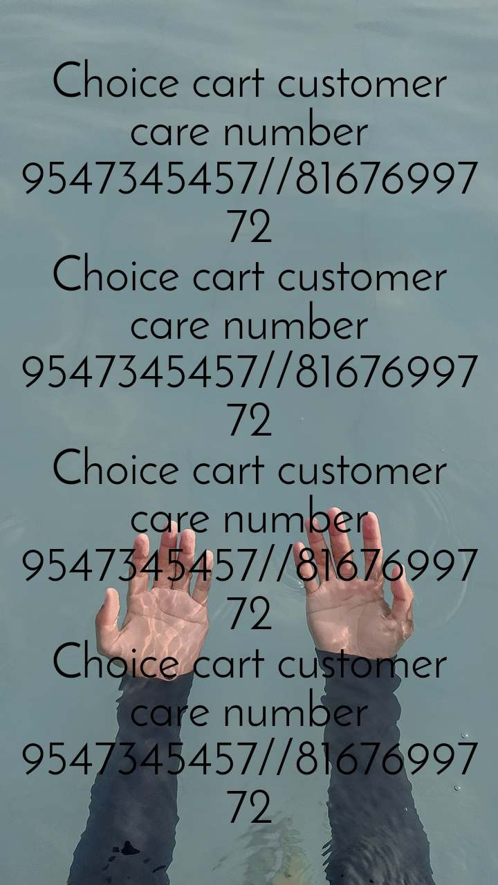 Choice cart customer care number 9547345457//8167699772 Choice cart customer care number 9547345457//8167699772 Choice cart customer care number 9547345457//8167699772 Choice cart customer care number 9547345457//8167699772