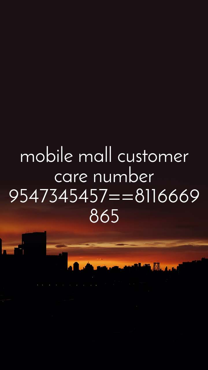 mobile mall customer care number 9547345457==8116669865