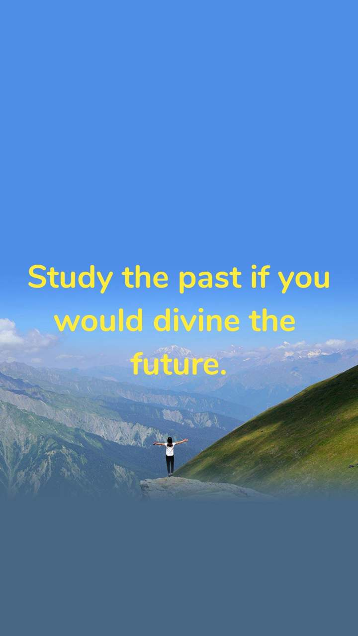 Study the past if you would divine the  future.