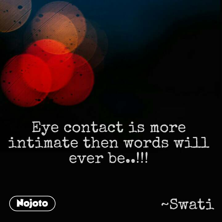 Life quotes in hindi Eye contact is more intimate then words will ever be..!!!                                                                   ~Swati #NojotoQuote