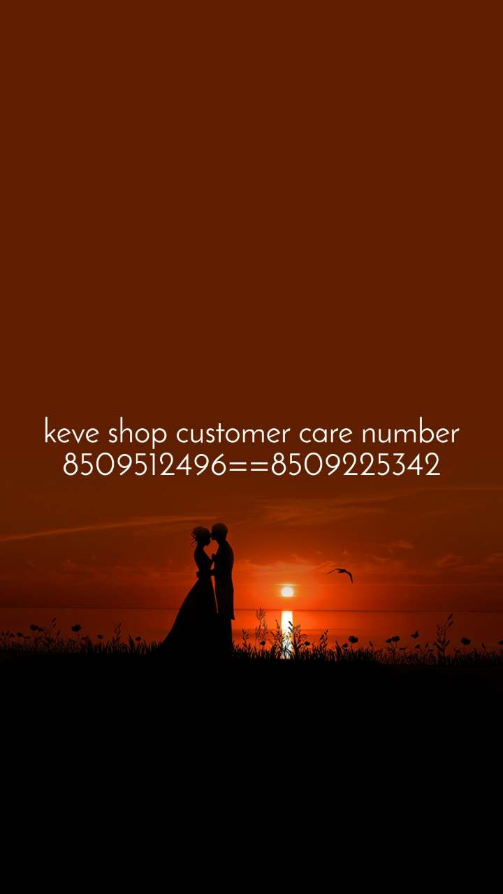 keve shop customer care number 8509512496==8509225342