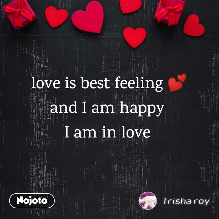 love is best feeling 💕 and I am happy  I am in love  #NojotoQuote