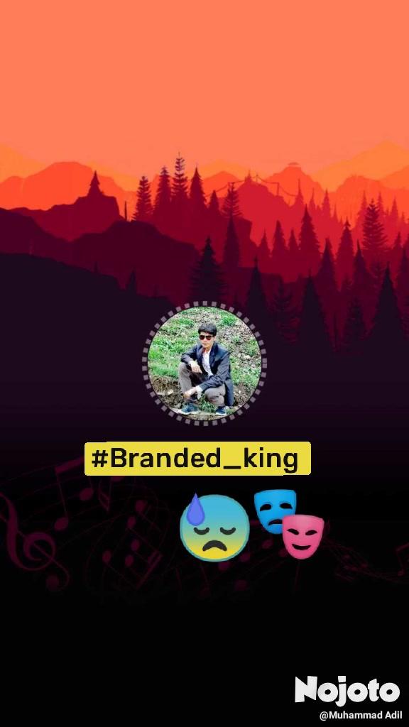 #Branded_king  😓 🎭