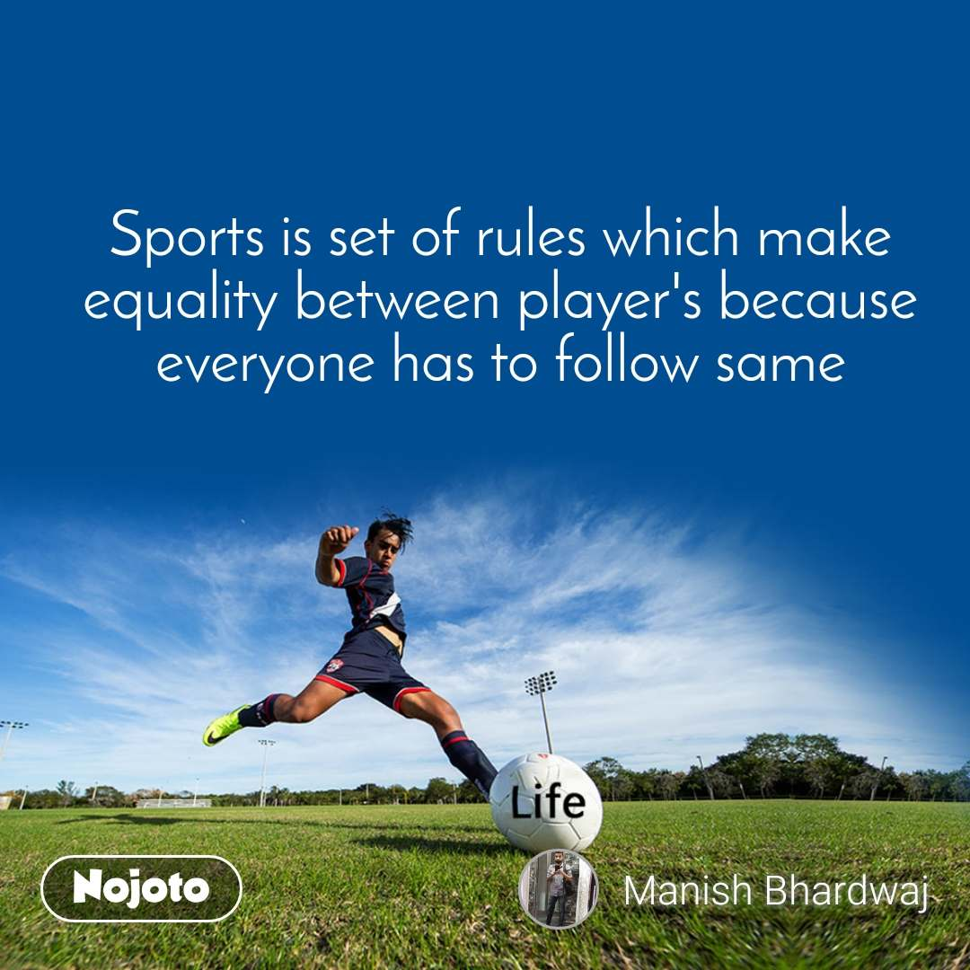 Sports is set of rules which make equality between player's because everyone has to follow same