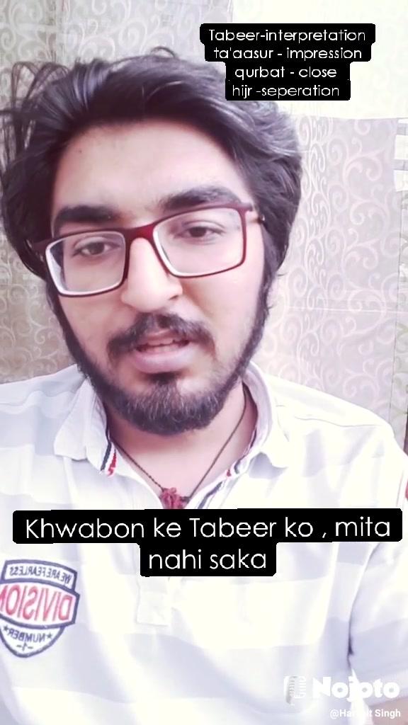 Tabeer-interpretation ta'aasur - impression qurbat - close  hijr -seperation  Khwabon ke Tabeer ko , mita nahi saka