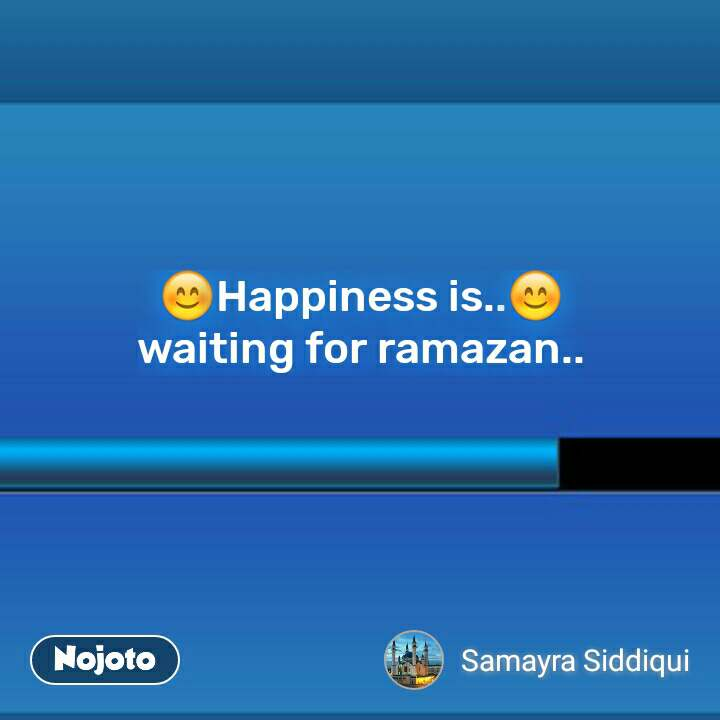 😊Happiness is..😊 waiting for ramazan.. #NojotoQuote