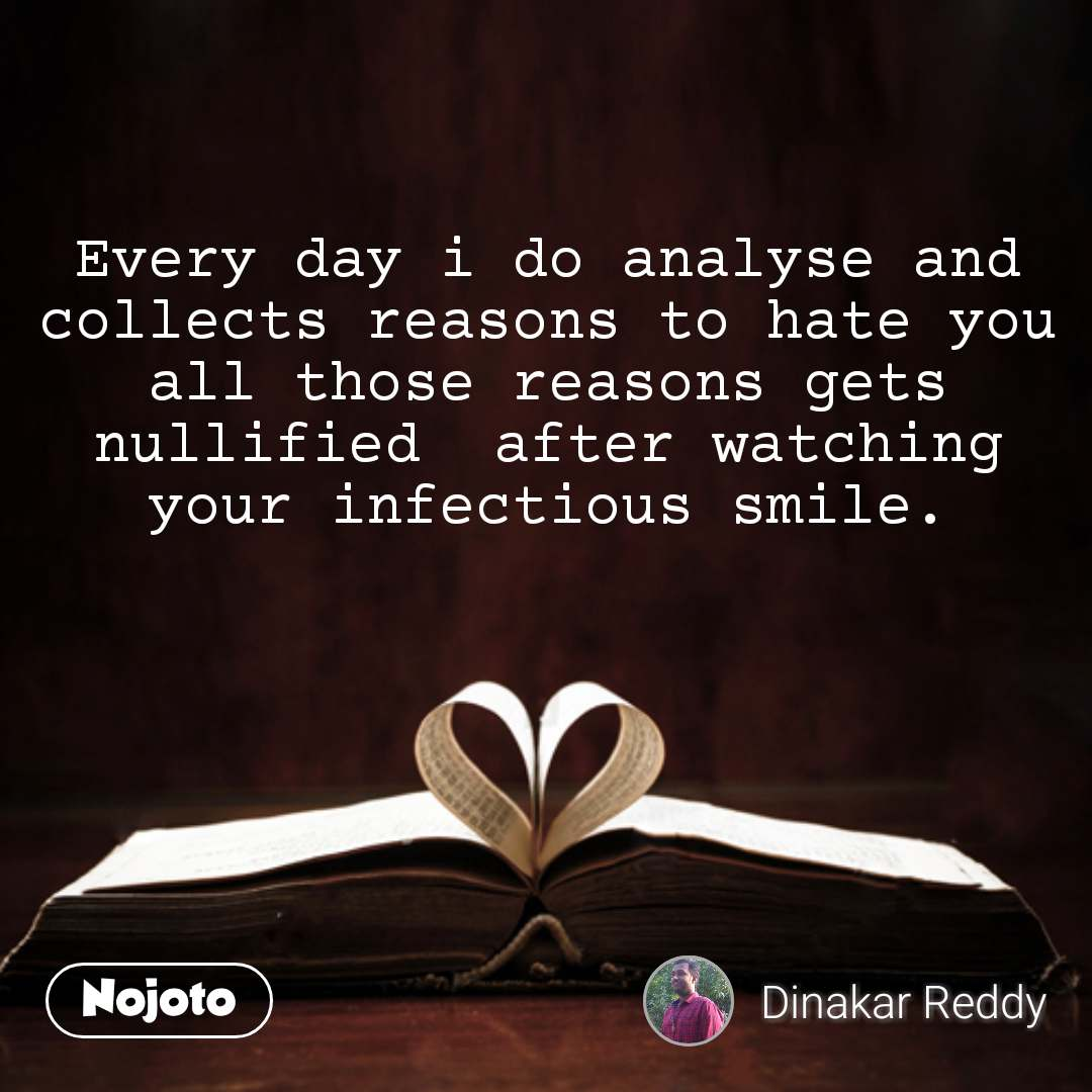 Every day i do analyse and collects reasons to hate you all those reasons gets nullified  after watching your infectious smile. #NojotoQuote