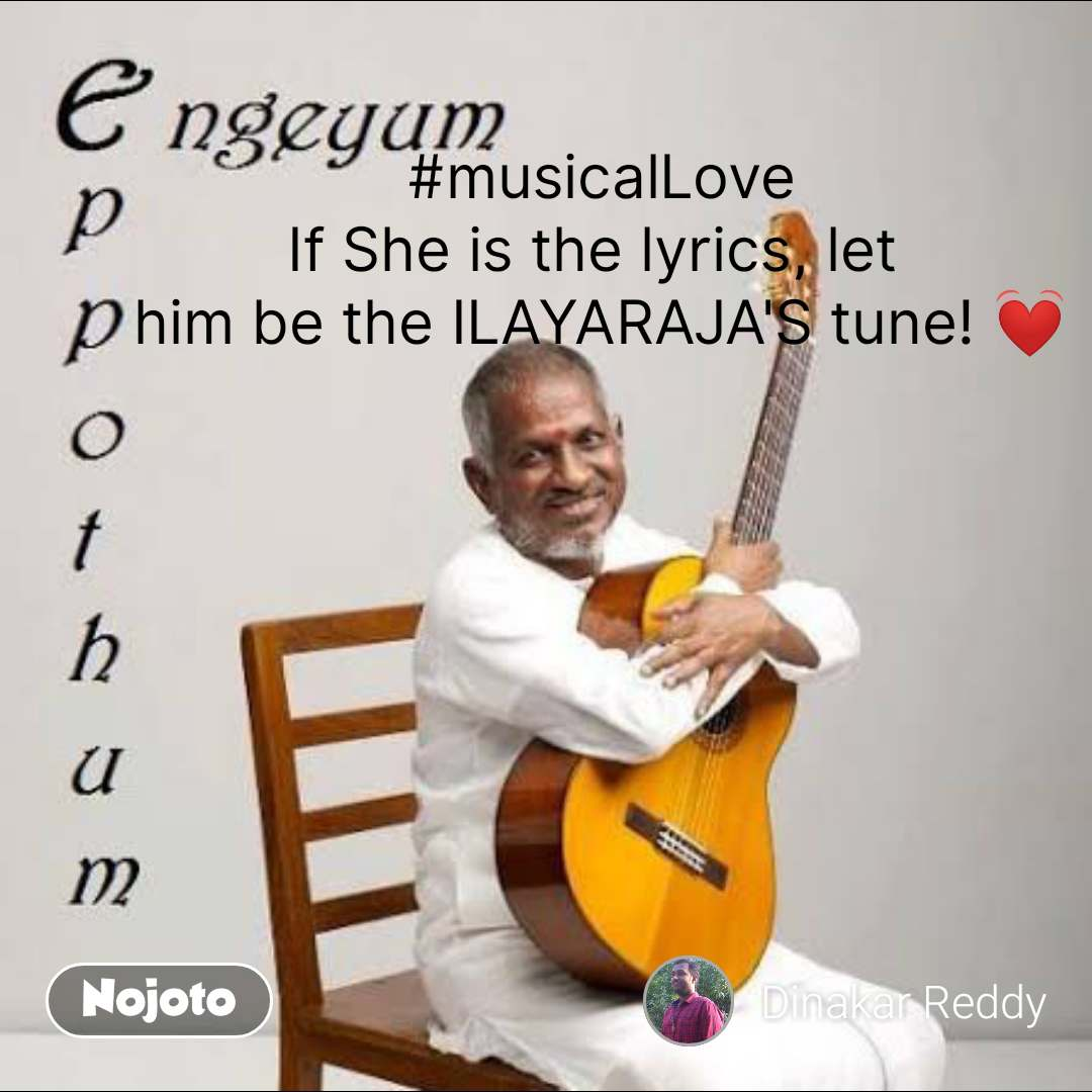 #musicalLove If She is the lyrics, let  him be the ILAYARAJA'S tune! 💓 #NojotoQuote