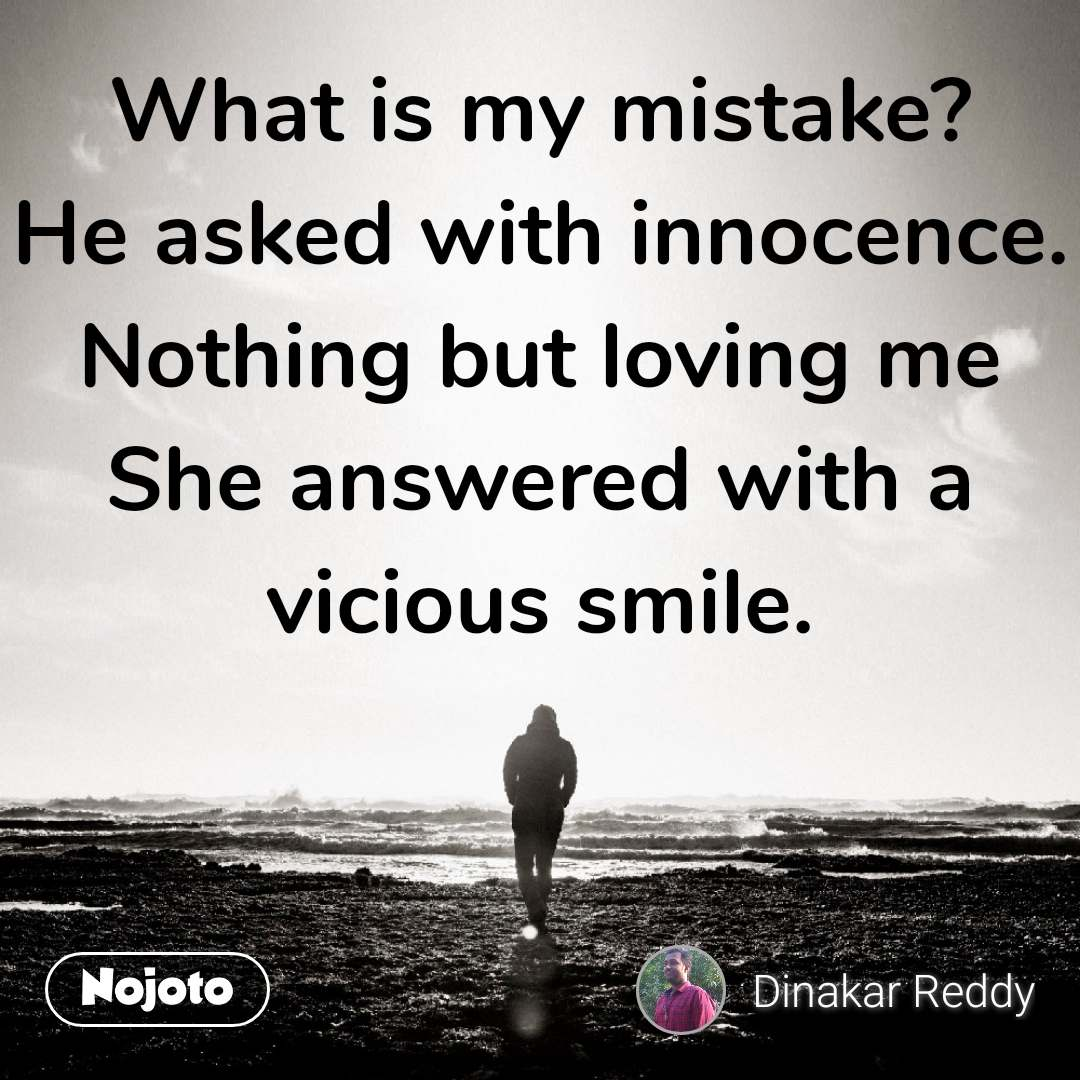 What is my mistake? He asked with innocence. Nothing but loving me She answered with a vicious smile.