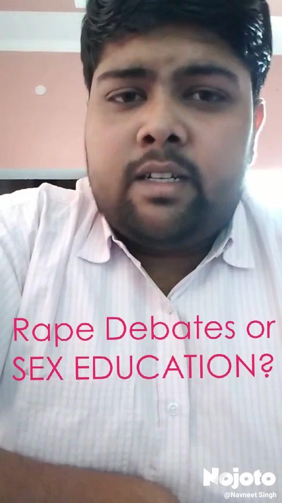 Rape Debates or SEX EDUCATION?