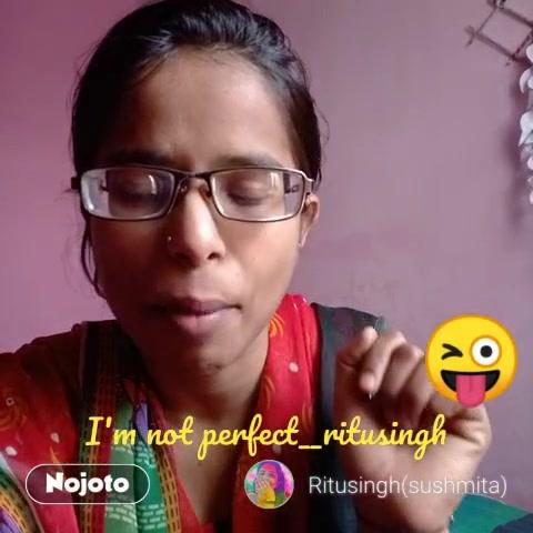 I'm not perfect__ritusingh 😜