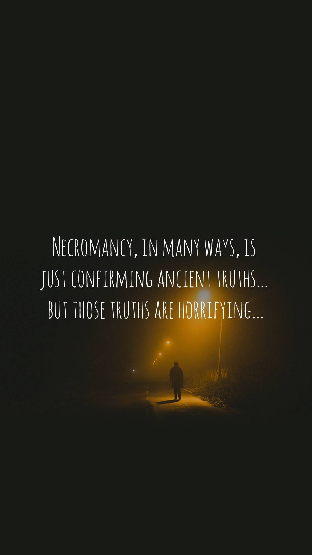 Necromancy, in many ways, is  just confirming ancient truths...  but those truths are horrifying...