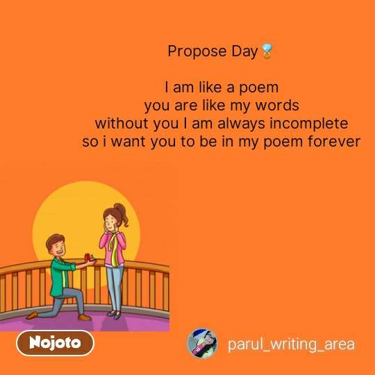 Propose day quotes  Propose Day💍  I am like a poem you are like my words without you I am always incomplete so i want you to be in my poem forever #NojotoQuote