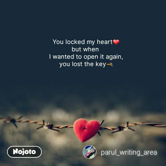You locked my heart❤ but when  I wanted to open it again, you lost the key🗝 #NojotoQuote