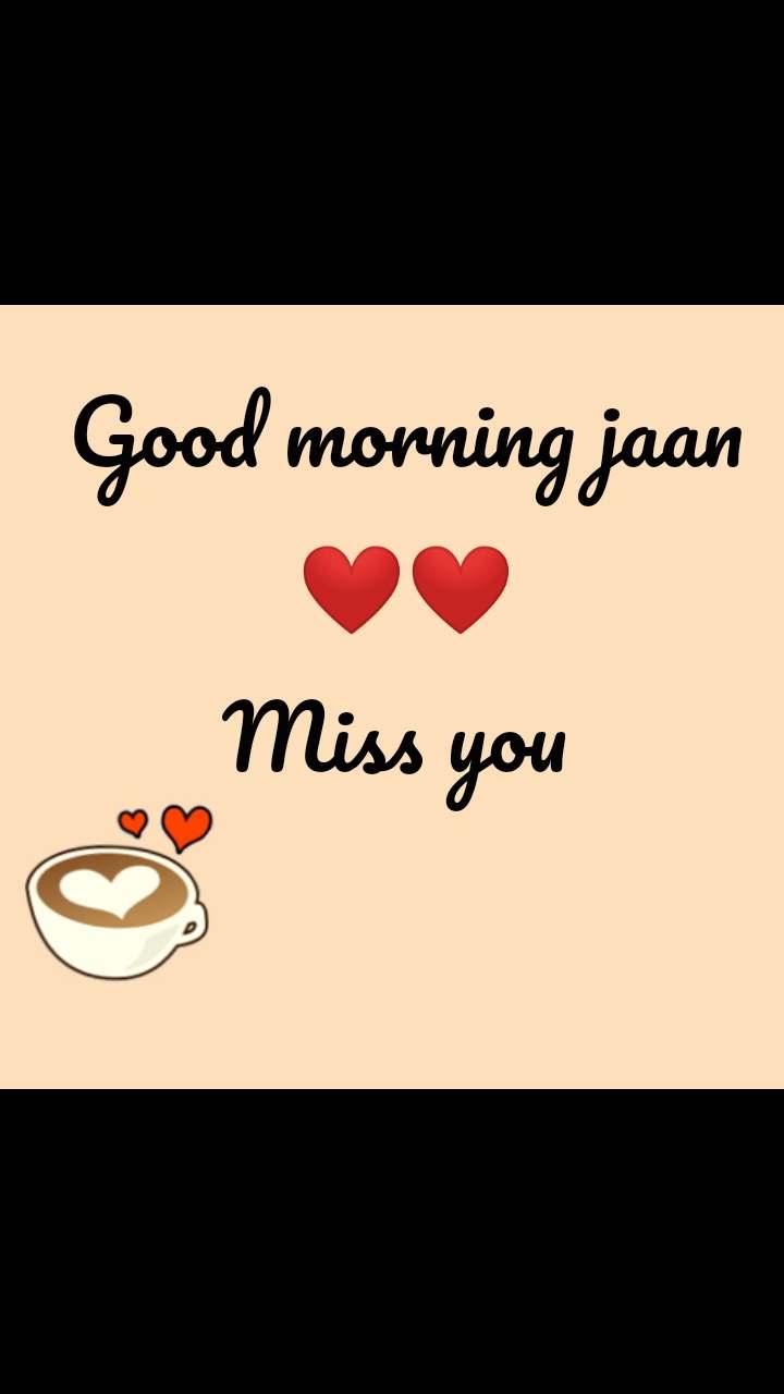 Good morning jaan ❤️❤️ Miss you