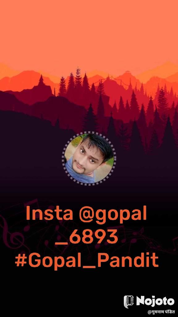 Insta @gopal_6893 #Gopal_Pandit