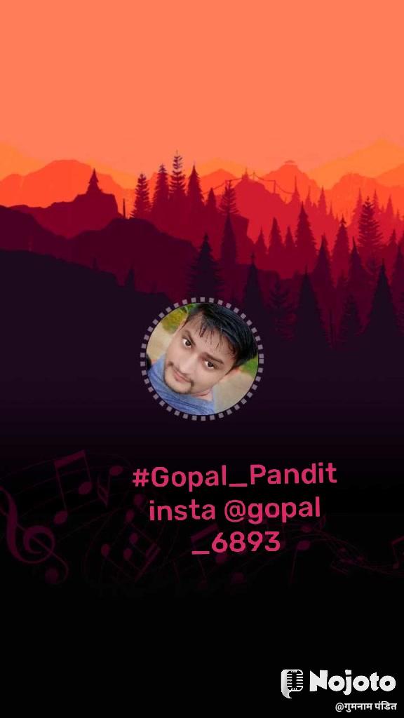 #Gopal_Pandit insta @gopal_6893