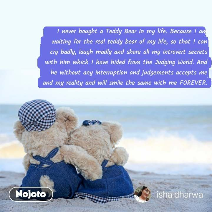 Ideal love quotes I never bought a Teddy Bear in | Nojoto