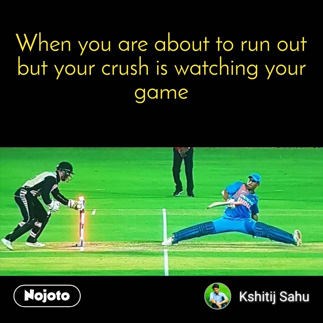 When you are about to run out but your crush is watching your game